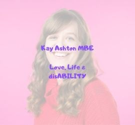 Kay Ashton MBE, love life & disability written in yellow on a picture of Kay